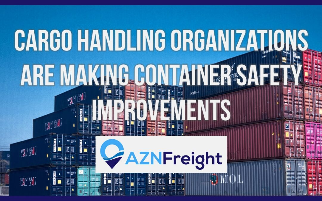 Cargo Handling Organizations are Making Container Safety Improvements