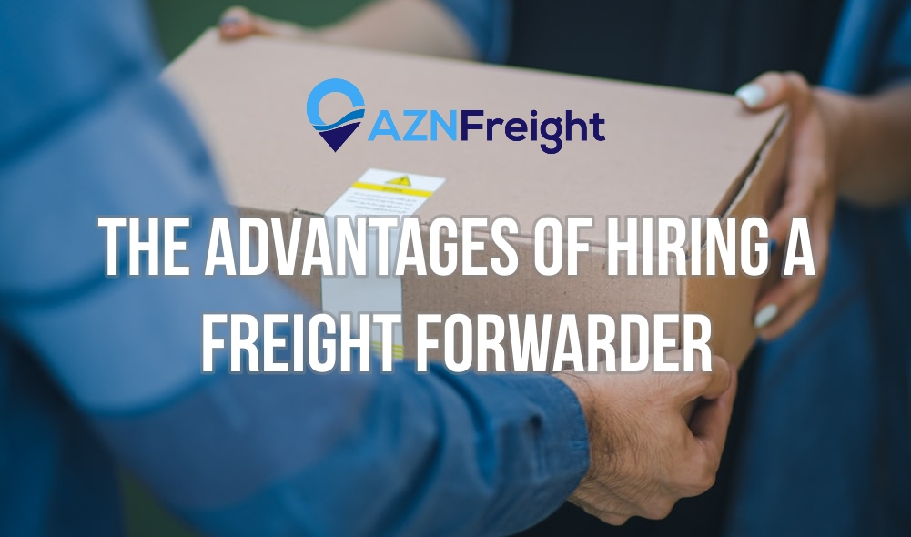 The Advantages of Hiring a Freight Forwarder
